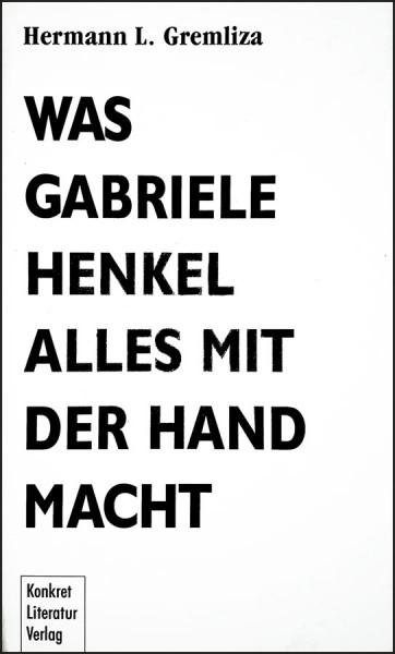 Hermann L. Gremliza: Was Gariele Henkel alles mit der Hand macht