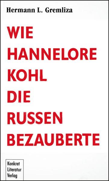 Hermann L. Gremliza: Wie Hannelore Kohl die Russen bezauberte